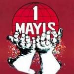 1 Mayıs Nedir? 1 Mayıs Kutlamalarının amacı? Türkiyede 1 Mayıs Kutlamaları