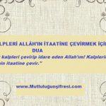 Kalpleri Allâh'ın itaatine çevirmek için Dua