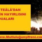 ALLAH-Ü TEÂLÂ'DAN HER ŞEYİN HAYIRLISINI İSTEME DUASI