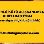 Her türlü kötü alışkanlıktan kurtulmak(Kumar,sigara-bağımlılık) için Esma